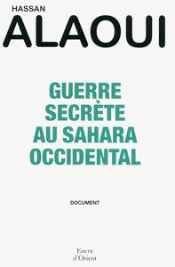 GUERRE SECRETE AU SAHARA OCCIDENTAL