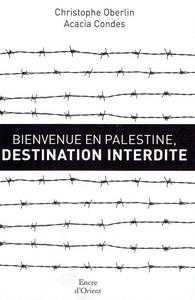 BIENVENUE EN PALESTINE, DESTINATION INTERDITE