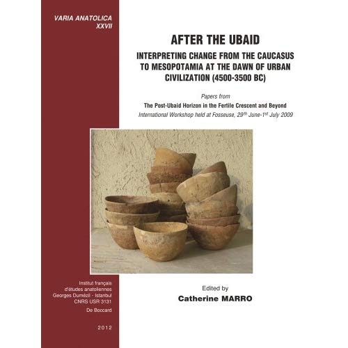 AFTER THE UBAID. INTERPRETING CHANGE FROM THE CAUCASUS TO MESOPOTAMIA AT THE DAWN OF URBAN CIVILIZAT