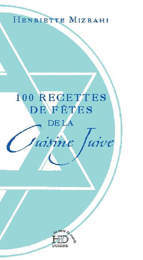 100 RECETTES DE FETES DE LA CUISINE JUIVE