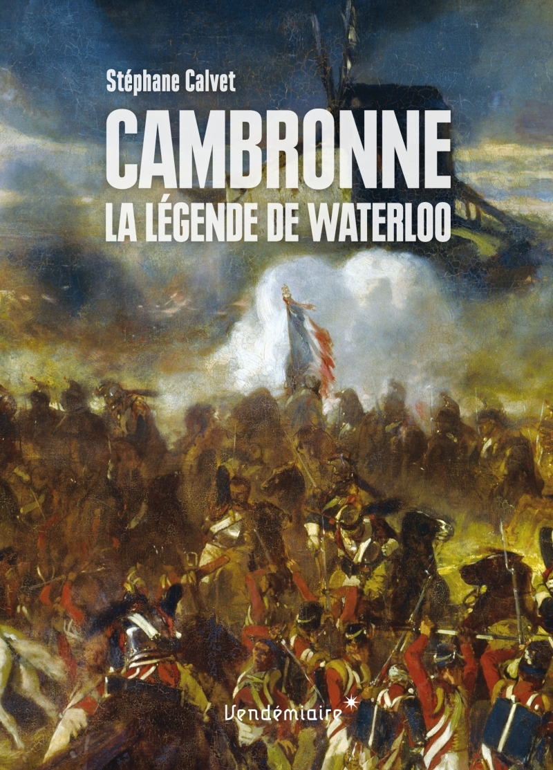 CAMBRONNE - LA LEGENDE DE WATERLOO