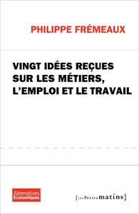 VINGT IDEES RECUES SUR LES METIERS, L'EMPLOI ET LE TRAVAIL