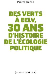 DES VERTS A EELV, 30 ANS D'HISTOIRE DE L'ECOLOGIE