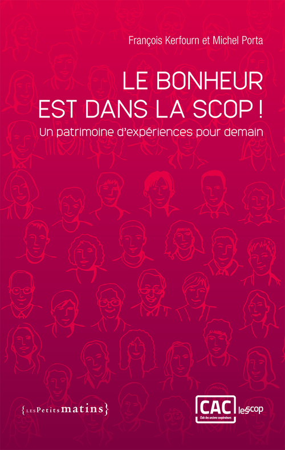LE BONHEUR EST DANS LA SCOP ! : UN PATRIMOINE D'EXPERIENCES POUR DEMAIN