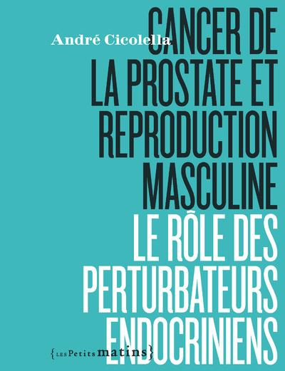 LES PERTURBATEURS ENDOCRINIENS EN ACCUSATION - CANCER DE LA PROSTATE ET REPRODUCTION MASCULINE