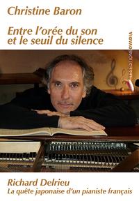 ENTRE L'OREE DU SON ET LE SEUIL DU SILENCE : RICHARD DELRIEU, LA QUETE JAPONAISE D'UN PIANISTE FRANC