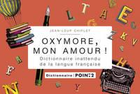 OXYMORE, MON AMOUR!. DICTIONNAIRE INATTENDU DE LA