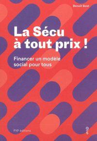 LA SECU A TOUT PRIX - FINANCER UN MODELE SOCIAL POUR TOUS