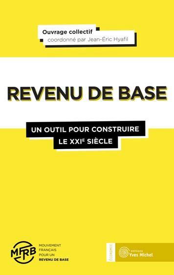 REVENU DE BASE : UN OUTIL POUR CONSTRUIRE LE XXIE SIECLE (LE)