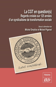 LA CGT EN QUESTION(S) - REGARDS CROISES SUR 125 ANNEES D'UN SYNDICALIME DE TRANSFORMATION SOCIALE