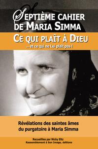 4 SEPTIEME CAHIER DE MARIA SIMMA. CE QUI PLAIT A DIEU... ET CE QUI NE LUI PLAIT PAS