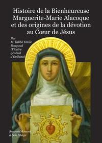 HISTOIRE DE LA BIENHEUREUSE MARGUERITE-MARIE ALACOQUE ET DES ORIGINES DE LA DEVOTION AU C UR DE JESU