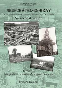 NEUFCHATEL EN BRAY TOME 4 - 23 ANNEES DE RECONSTRUCTION