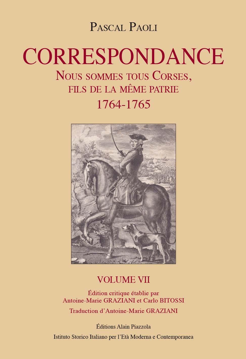 PAOLI CORRESPONDANCE VOLUME 7 - NOUS SOMMES TOUS CORSES, FILS DE LA MEME PATRIE 1764-1765