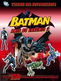 PARA BD - T1 - DC COMICS: L'ALBUM DES AUTOCOLLANTS BATMAN N 1 AMIS OU ENNEMIS
