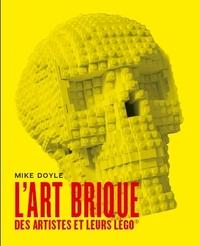 L'ART BRIQUE:DES ARTISTES ET LEURS LEGO