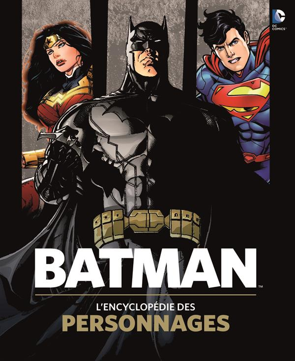 CINE TELE BATMAN, L'ENCYCLOPEDIE DES PERSONNAGES