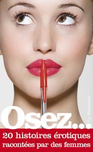 OSEZ 20 HISTOIRES EROTIQUES RACONTEES PAR DES FEMMES