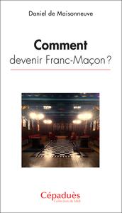 COMMENT DEVENIR FRANC-MACON ?