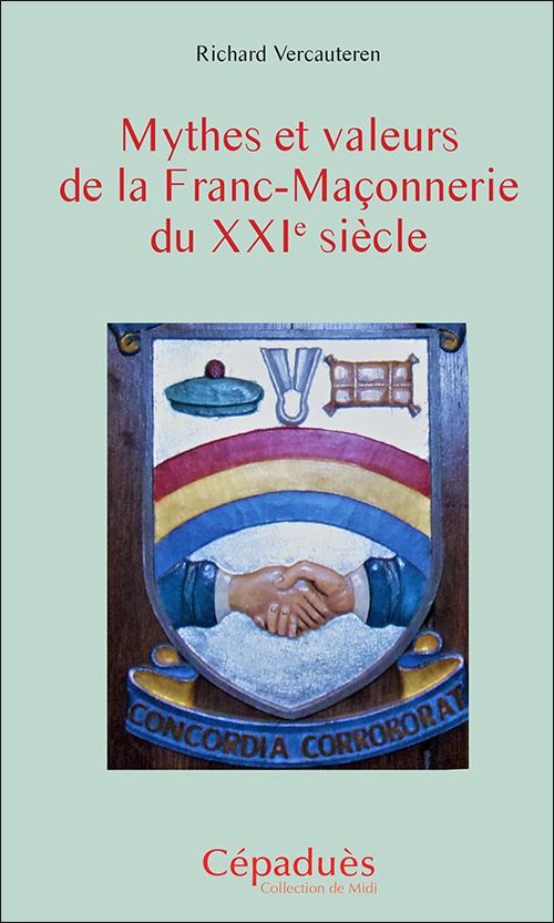 MYTHES ET VALEURS DE LA FRANC-MACONNERIE DU XXIE SIECLE