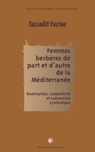 FEMMES BERBERES DE PART ET D AUTRE DE LA MEDITERRANEE - DOMINATION SUBJECTIVITE ET SUBVERSION SYMBOL