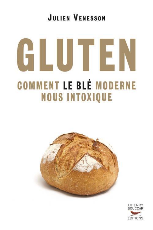 GLUTEN - COMMENT LE BLE MODERNE NOUS INTOXIQUE