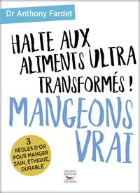 HALTE AUX ALIMENTS ULTRA TRANSFORMES ! MANGEONS VRAI