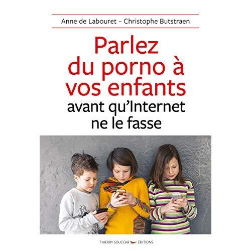 PARLEZ DU PORNO A VOS ENFANTS AVANT QU'INTERNET NE LE FASSE
