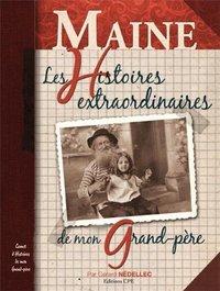 MAINE, LES HISTOIRES EXTRAORDINAIRES DE MON GRAND-PERE