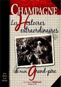 CHAMPAGNE, LES HISTOIRES EXTRAORDINAIRES DE MON GRAND-PERE