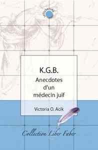 K.G.B. ANECDOTES D'UN MEDECIN JUIF