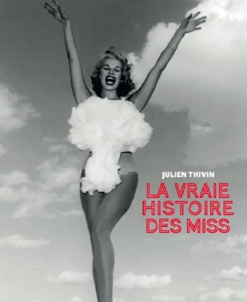 LA VRAIE HISTOIRE DES MISS FRANCE