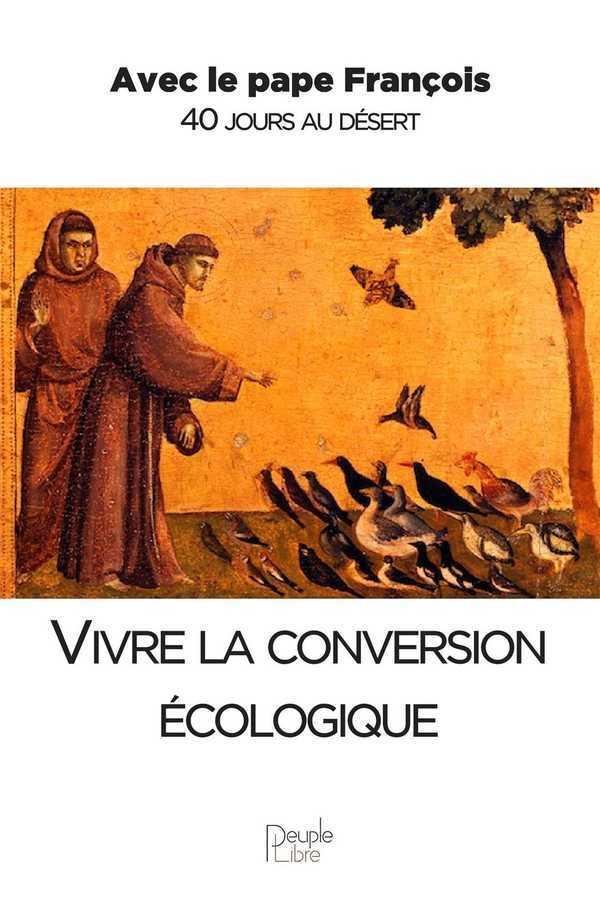 VIVRE LA CONVERSION ECOLOGIQUE, AVEC LE PAPE FRANCOIS 40 JOURS AU DESERT