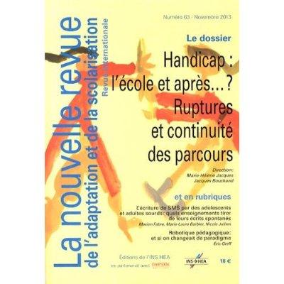 REVUE NRAS N 63 HANDICAP : L ECOLE ET APRES... ? RUPTURES ET CONTINUITE DES PARCOURS