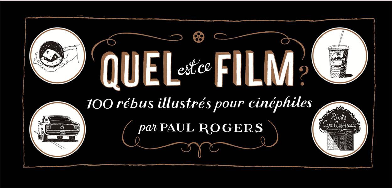 QUEL EST CE FILM ? - 100 REBUS ILLUSTRES POUR CINEPHILES