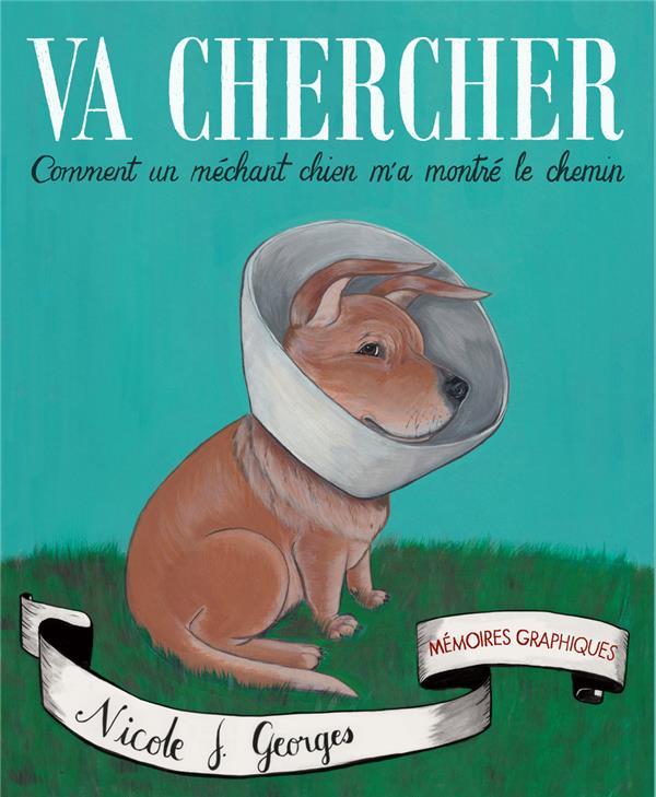 VA CHERCHER - COMMENT UN MECHANT CHIEN M'A MONTRE LE CHEMIN