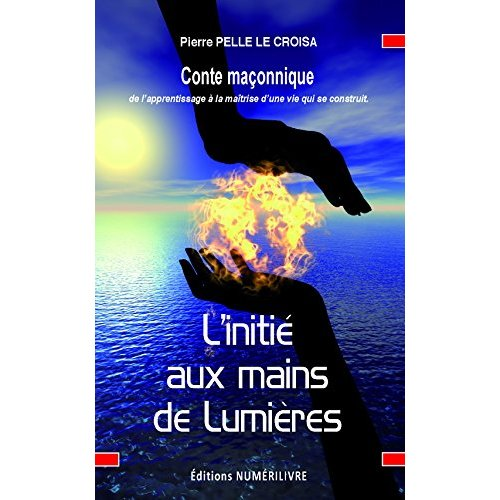 L'INITIE AUX MAINS DE LUMIERES CONTE MACONNIQUE