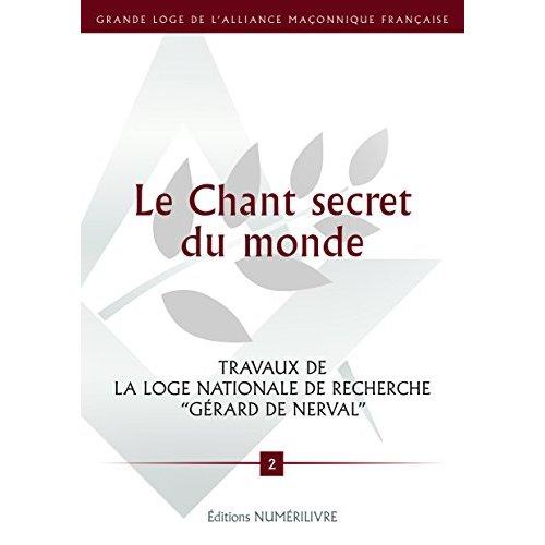 """LE CHANT SECRET DU MONDE TRAVAUX DE LOGE """"GERAD DE NERVAL"""" T2"""