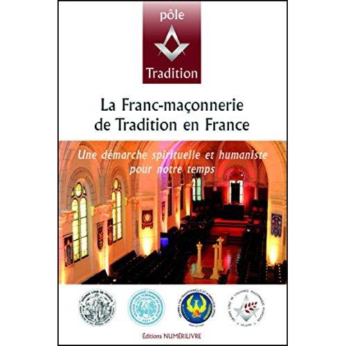 LA FRANC-MACONNERIE DE TRADITION EN FRANCE/UNE DEMARCHE SPIRITUELLE ET HUMANISTE POUR NOTRE TEMPS