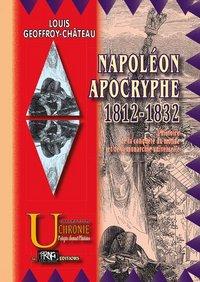 NAPOLEON APOCRYPHE (1812-1832) : L'HISTOIRE DE LA CONQUETE DU MONDE ET DE LA MONARCHIE UNIVERSELLE
