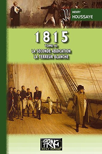 1815 (TOME III : LA SECONDE ABDICATION ;; LA TERREUR BLANCHE)