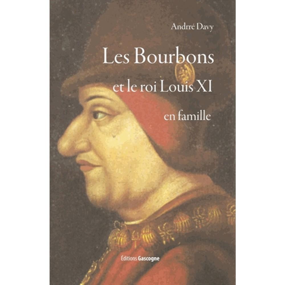 BOURBONS ET LE ROI LOUIS XI EN FAMILLE (LES)