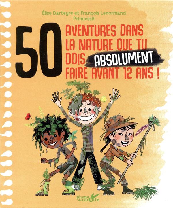 50 AVENTURES DANS LA NATURE QUE TU DOIS ABSOLUMENT FAIRE AVANT 12 ANS !