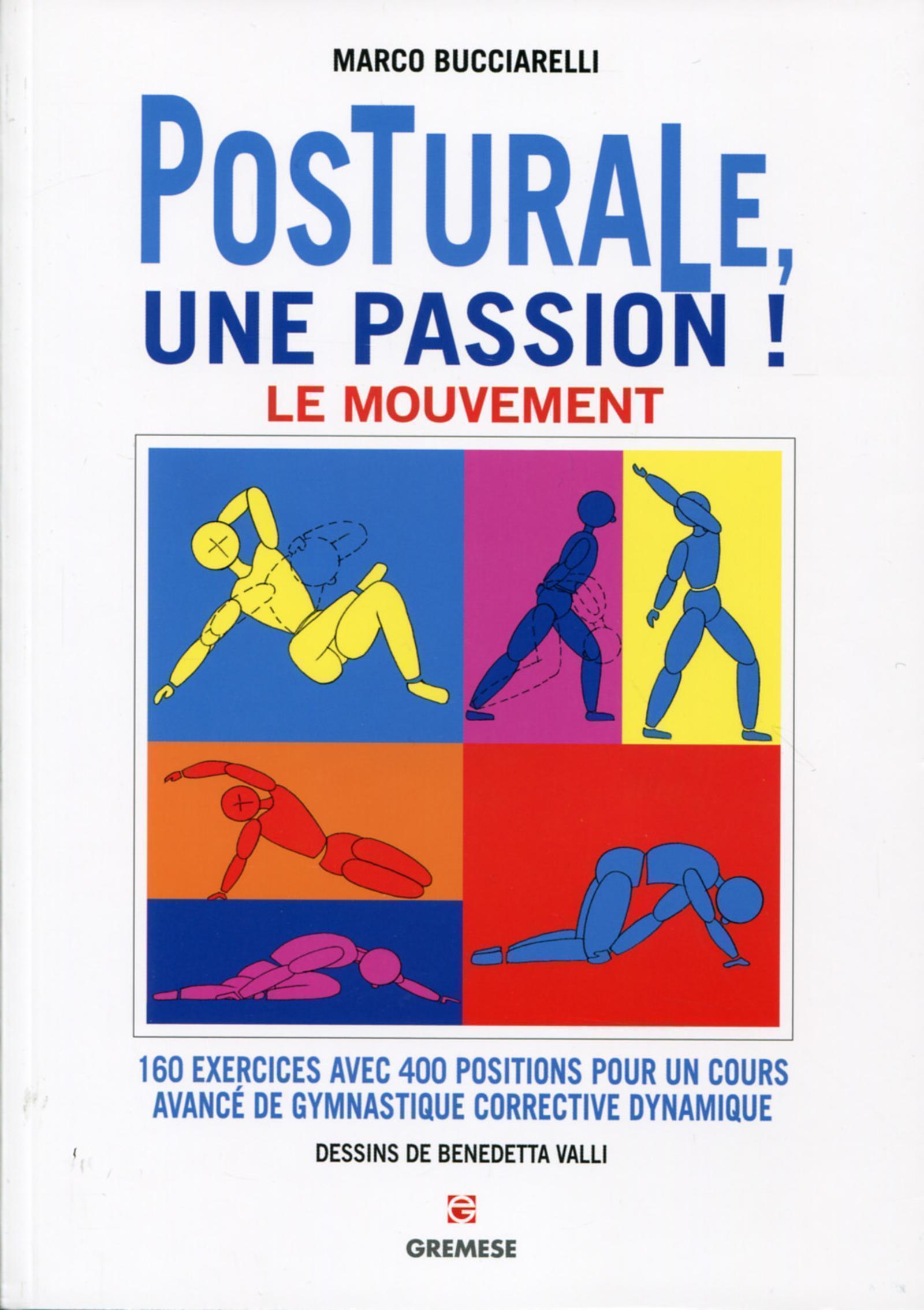 POSTURALE, UNE PASSION ! LE MOUVEMENT - 160 EXERCICES AVEC 400 POSITIONS POUR UN COURS AVANCE DE GYM