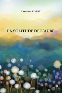LA SOLITUDE DE L'AUBE