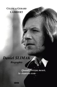 DANIEL SLIMAK : BIOGRAPHIE, QUAND L'OISEAU MEURT, LA CHANSON RESTE