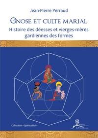 GNOSE ET CULTE MARIAL - HISTOIRE DES DEESSES ET VIERGES-MERES GARDIENNES DES FORMES