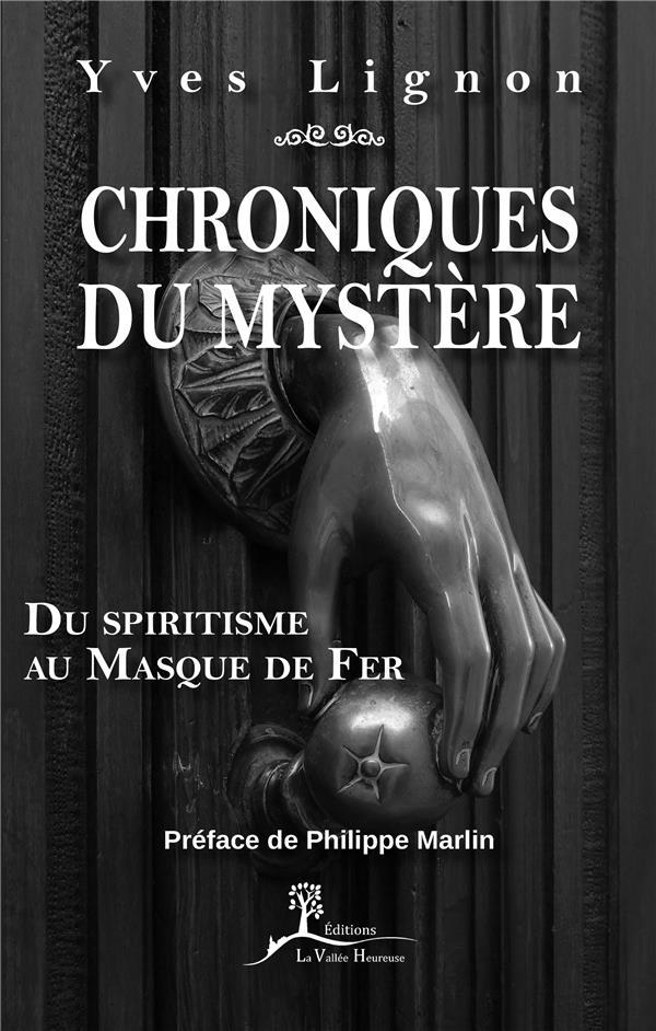 CHRONIQUES DU MYSTERE - DU SPIRITISME AU MASQUE DE FER