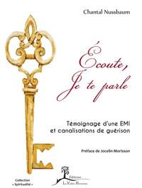 ECOUTE, JE TE PARLE - TEMOIGNAGE D'UNE EMI ET CANALISATIONS DE GUERISON