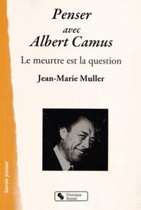 PENSER AVEC ALBERT CAMUS LE MEURTRE EST LA QUESTION